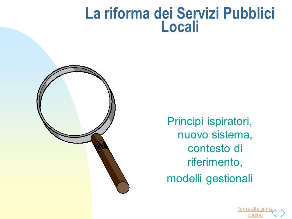 Torna alla prima pagina La riforma dei Servizi Pubblici Locali Principi ispiratori, nuovo sistema, contesto di riferimento, modelli gestionali