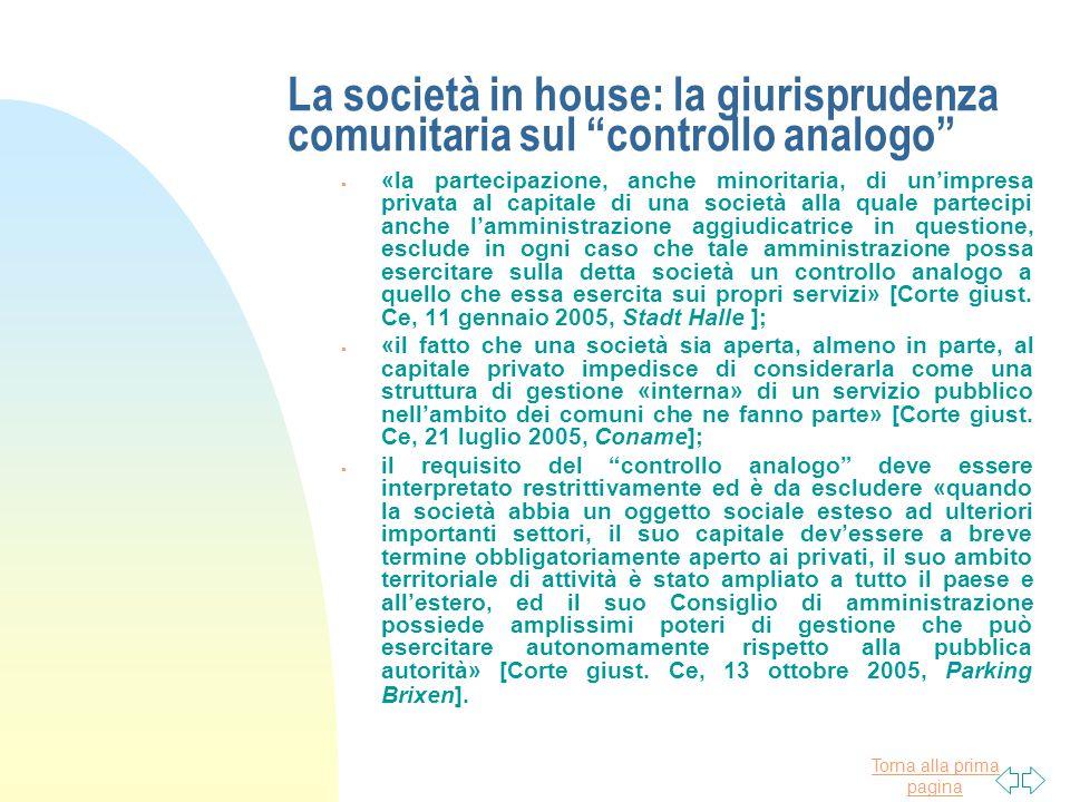 """Torna alla prima pagina La società in house: la giurisprudenza comunitaria sul """"controllo analogo""""  «la partecipazione, anche minoritaria, di un'impr"""