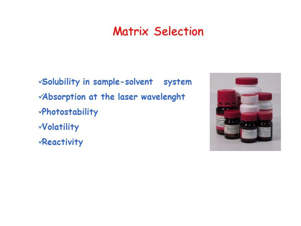 Matrix Selection Solubility in sample-solvent system Absorption at the laser wavelenght Photostability Volatility Reactivity