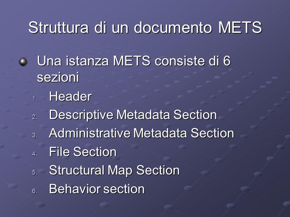 Struttura di un documento METS Una istanza METS consiste di 6 sezioni 1.