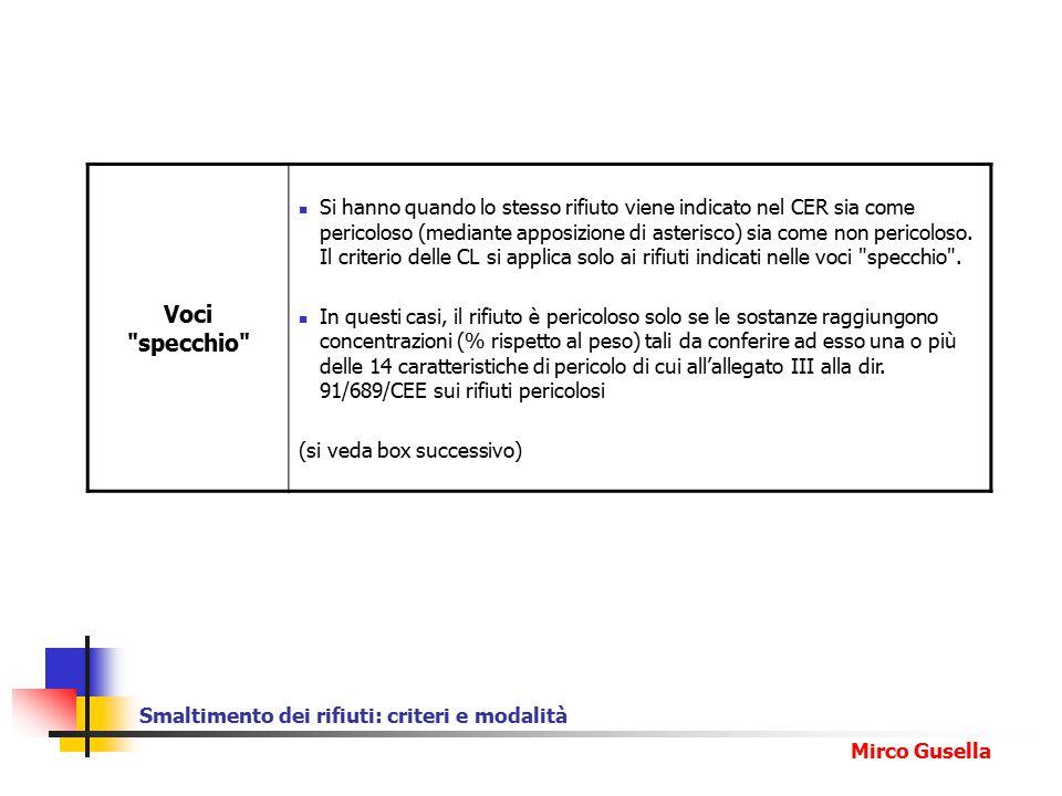 Smaltimento dei rifiuti: criteri e modalità Mirco Gusella Voci specchio Si hanno quando lo stesso rifiuto viene indicato nel CER sia come pericoloso (mediante apposizione di asterisco) sia come non pericoloso.