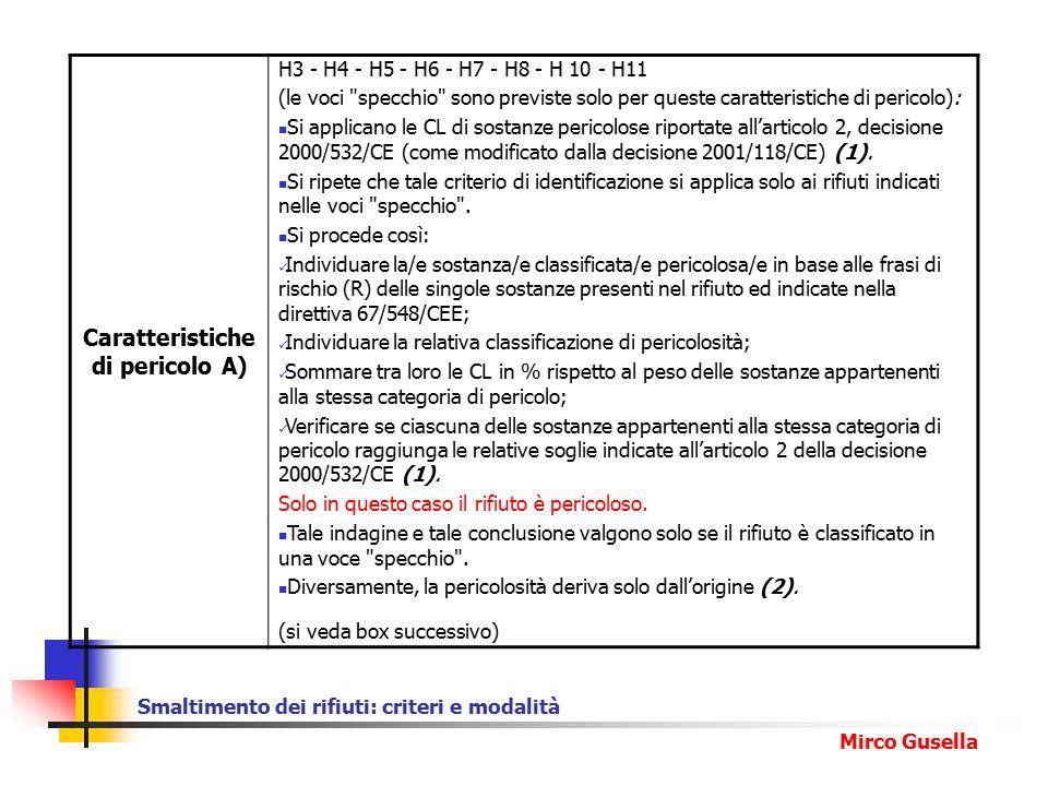 Smaltimento dei rifiuti: criteri e modalità Mirco Gusella Caratteristiche di pericolo A) H3 - H4 - H5 - H6 - H7 - H8 - H 10 - H11 (le voci specchio sono previste solo per queste caratteristiche di pericolo): Si applicano le CL di sostanze pericolose riportate all'articolo 2, decisione 2000/532/CE (come modificato dalla decisione 2001/118/CE) (1).