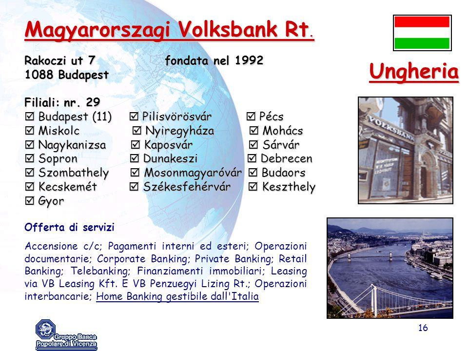16 Magyarorszagi Volksbank Rt. Rakoczi ut 7fondata nel 1992 1088 Budapest Filiali: nr. 29  Budapest (11)  Pilisvörösvár  Pécs  Miskolc  Nyiregyhá