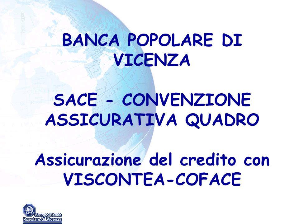 BANCA POPOLARE DI VICENZA SACE - CONVENZIONE ASSICURATIVA QUADRO Assicurazione del credito con VISCONTEA-COFACE