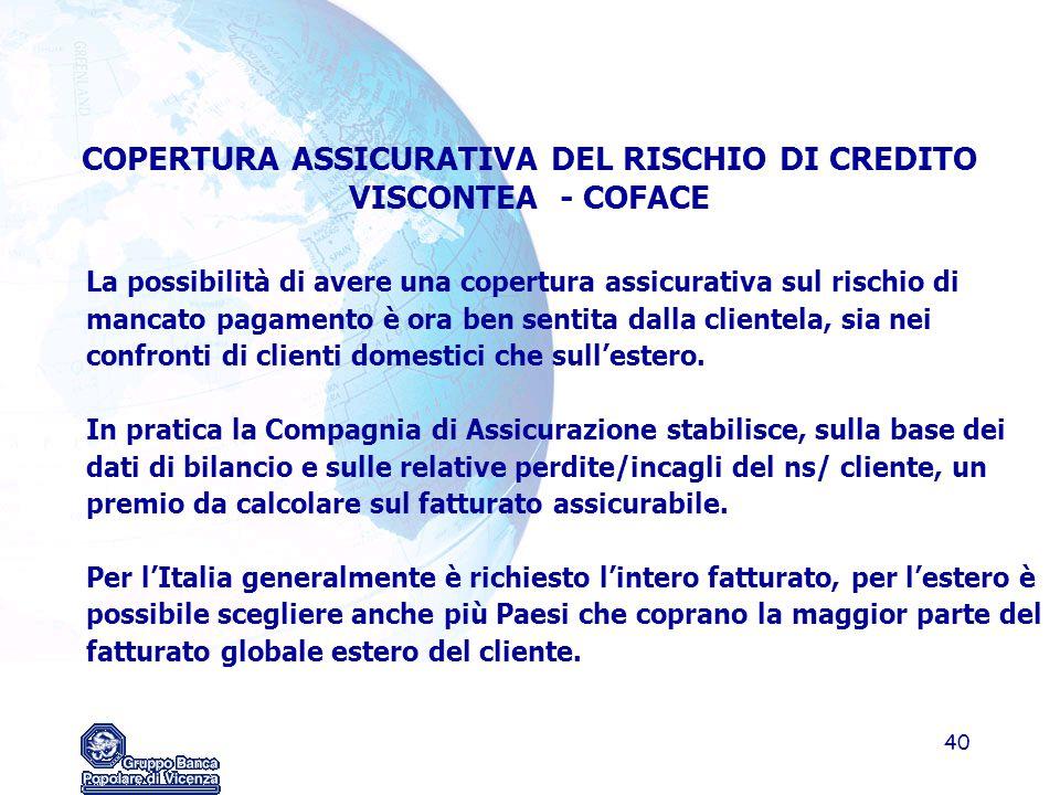 40 La possibilità di avere una copertura assicurativa sul rischio di mancato pagamento è ora ben sentita dalla clientela, sia nei confronti di clienti