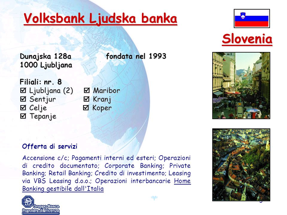 5 Volksbank Ljudska banka Volksbank Ljudska banka Dunajska 128afondata nel 1993 1000 Ljubljana Filiali: nr. 8  Ljubljana (2)  Maribor  Sentjur  Kr