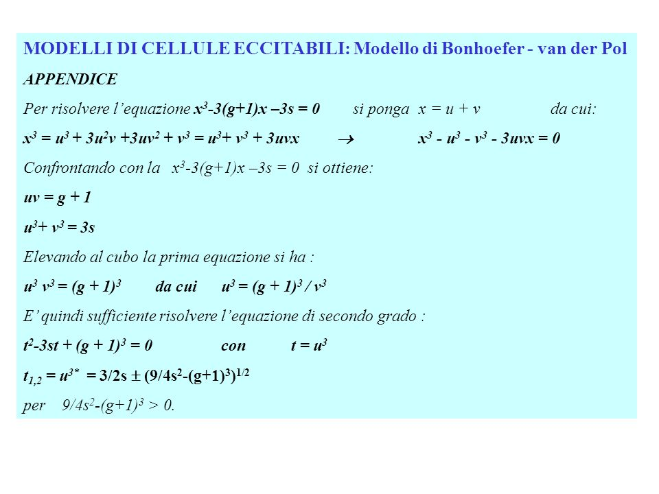 MODELLI DI CELLULE ECCITABILI: Modello di Bonhoefer - van der Pol APPENDICE Per risolvere l'equazione x 3 -3(g+1)x –3s = 0 si ponga x = u + v da cui: