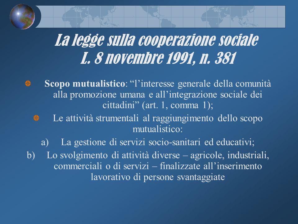 """La legge sulla cooperazione sociale L. 8 novembre 1991, n. 381 Scopo mutualistico: """"l'interesse generale della comunità alla promozione umana e all'in"""