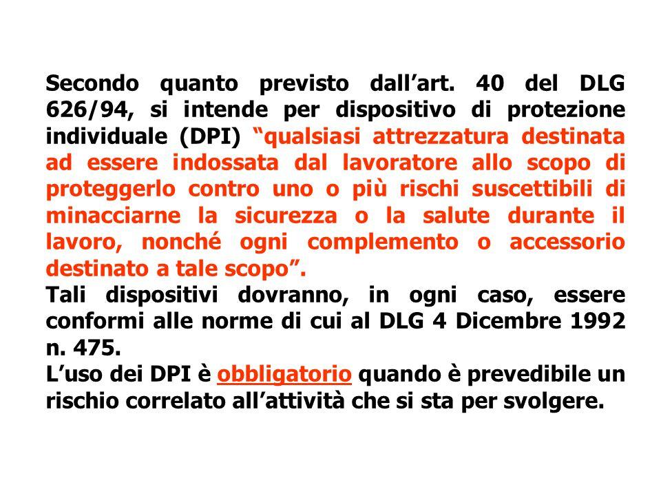 """Secondo quanto previsto dall'art. 40 del DLG 626/94, si intende per dispositivo di protezione individuale (DPI) """"qualsiasi attrezzatura destinata ad e"""