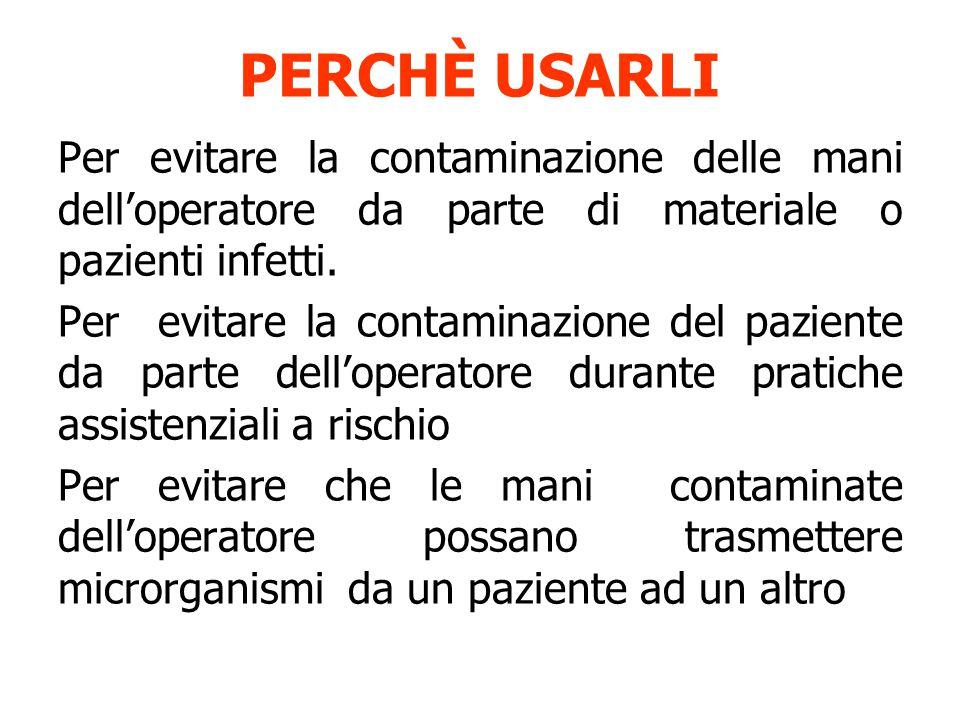 PERCHÈ USARLI Per evitare la contaminazione delle mani dell'operatore da parte di materiale o pazienti infetti. Per evitare la contaminazione del pazi