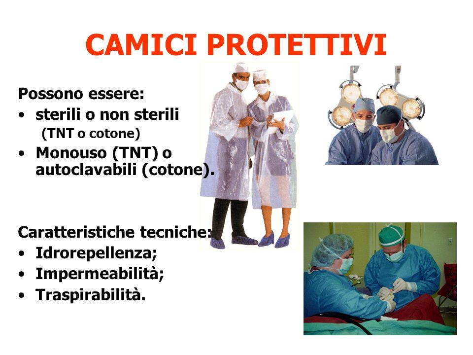 CAMICI PROTETTIVI Possono essere: sterili o non sterili (TNT o cotone) Monouso (TNT) o autoclavabili (cotone). Caratteristiche tecniche: Idrorepellenz