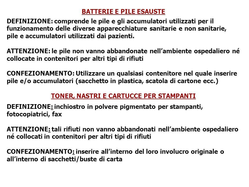 BATTERIE E PILE ESAUSTE DEFINIZIONE: comprende le pile e gli accumulatori utilizzati per il funzionamento delle diverse apparecchiature sanitarie e non sanitarie, pile e accumulatori utilizzati dai pazienti.