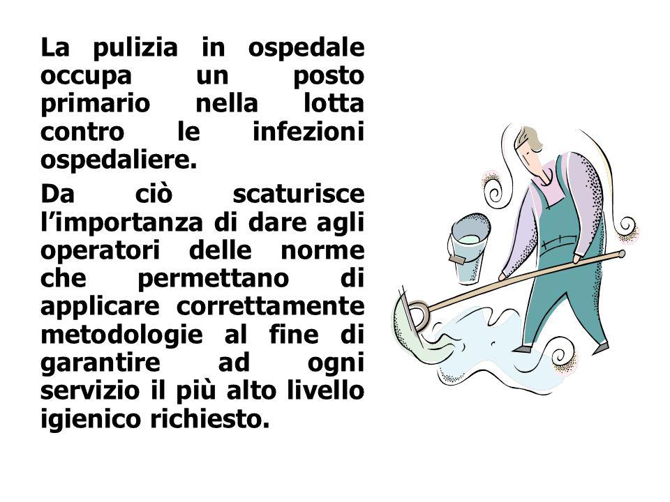 La pulizia in ospedale occupa un posto primario nella lotta contro le infezioni ospedaliere. Da ciò scaturisce l'importanza di dare agli operatori del