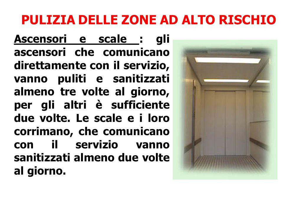 PULIZIA DELLE ZONE AD ALTO RISCHIO Ascensori e scale : gli ascensori che comunicano direttamente con il servizio, vanno puliti e sanitizzati almeno tr