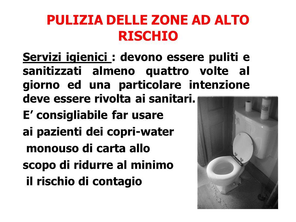 PULIZIA DELLE ZONE AD ALTO RISCHIO Servizi igienici : devono essere puliti e sanitizzati almeno quattro volte al giorno ed una particolare intenzione
