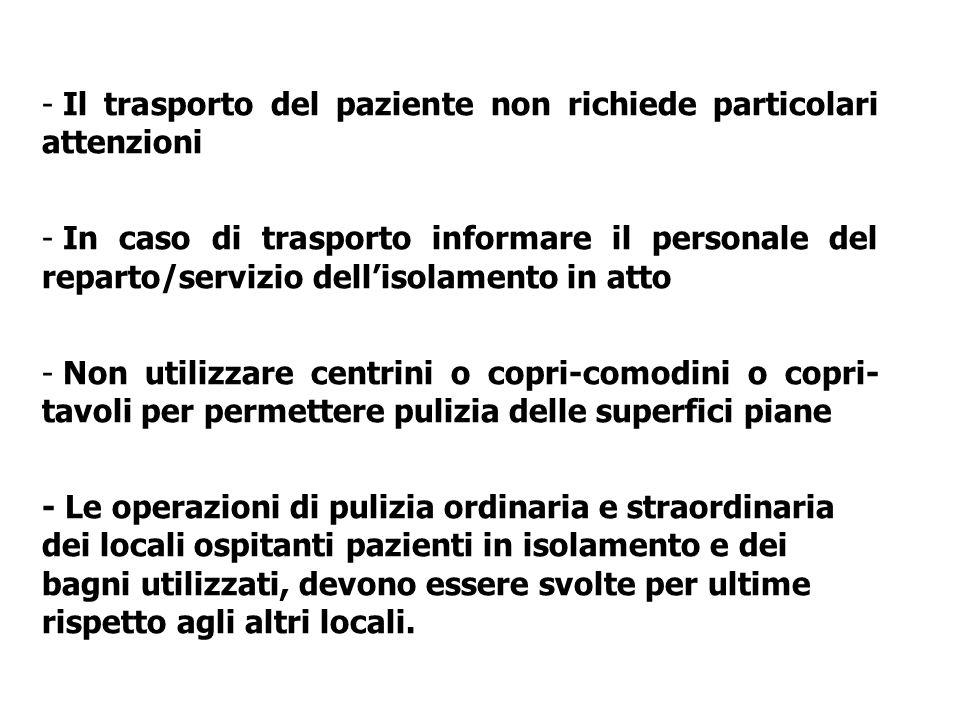 - Il trasporto del paziente non richiede particolari attenzioni - In caso di trasporto informare il personale del reparto/servizio dell'isolamento in