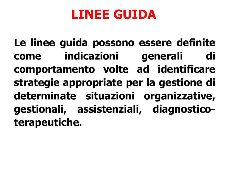 LINEE GUIDA Le linee guida possono essere definite come indicazioni generali di comportamento volte ad identificare strategie appropriate per la gesti