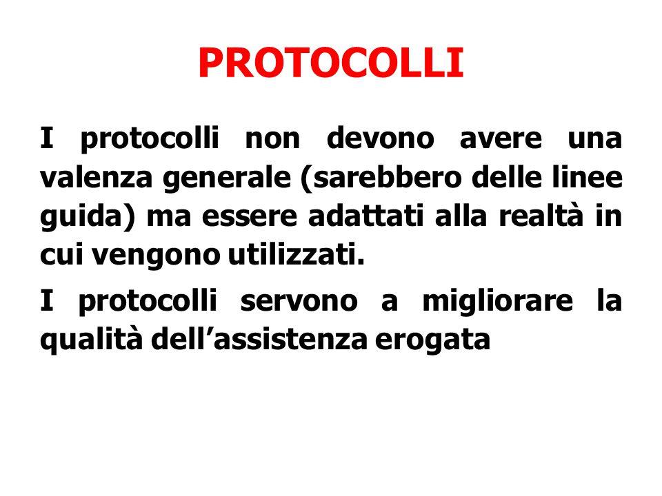 PROTOCOLLI I protocolli non devono avere una valenza generale (sarebbero delle linee guida) ma essere adattati alla realtà in cui vengono utilizzati.