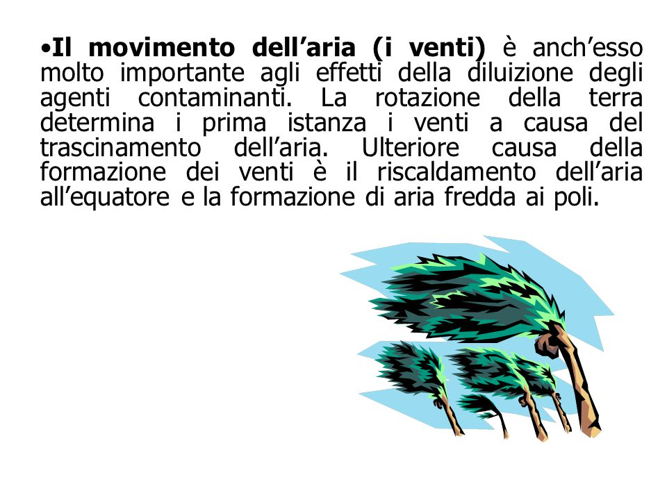 Il movimento dell'aria (i venti) è anch'esso molto importante agli effetti della diluizione degli agenti contaminanti. La rotazione della terra determ