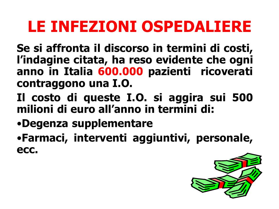 LE INFEZIONI OSPEDALIERE Se si affronta il discorso in termini di costi, l'indagine citata, ha reso evidente che ogni anno in Italia 600.000 pazienti ricoverati contraggono una I.O.