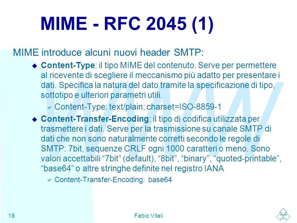 WWW Fabio Vitali18 MIME - RFC 2045 (1) MIME introduce alcuni nuovi header SMTP: u Content-Type: il tipo MIME del contenuto.