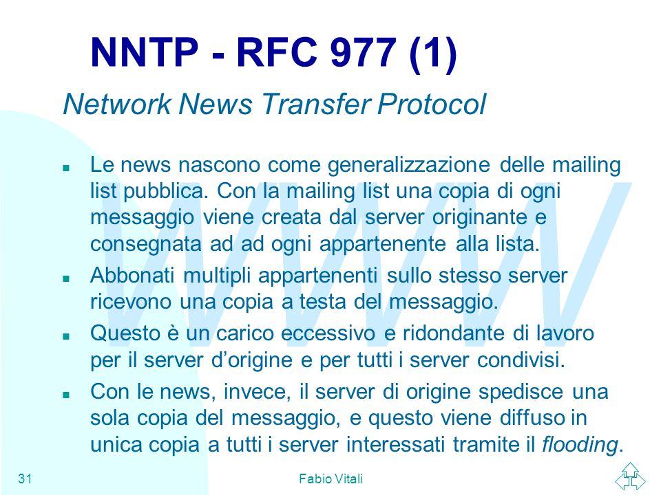WWW Fabio Vitali31 NNTP - RFC 977 (1) Network News Transfer Protocol n Le news nascono come generalizzazione delle mailing list pubblica.
