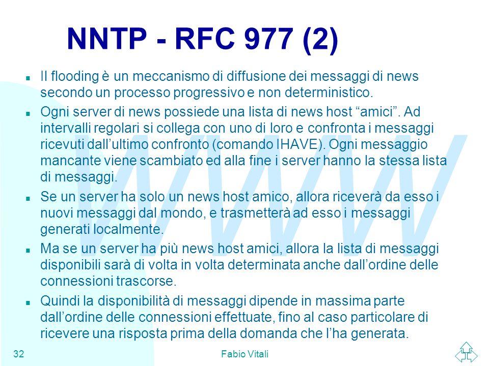WWW Fabio Vitali32 NNTP - RFC 977 (2) n Il flooding è un meccanismo di diffusione dei messaggi di news secondo un processo progressivo e non deterministico.