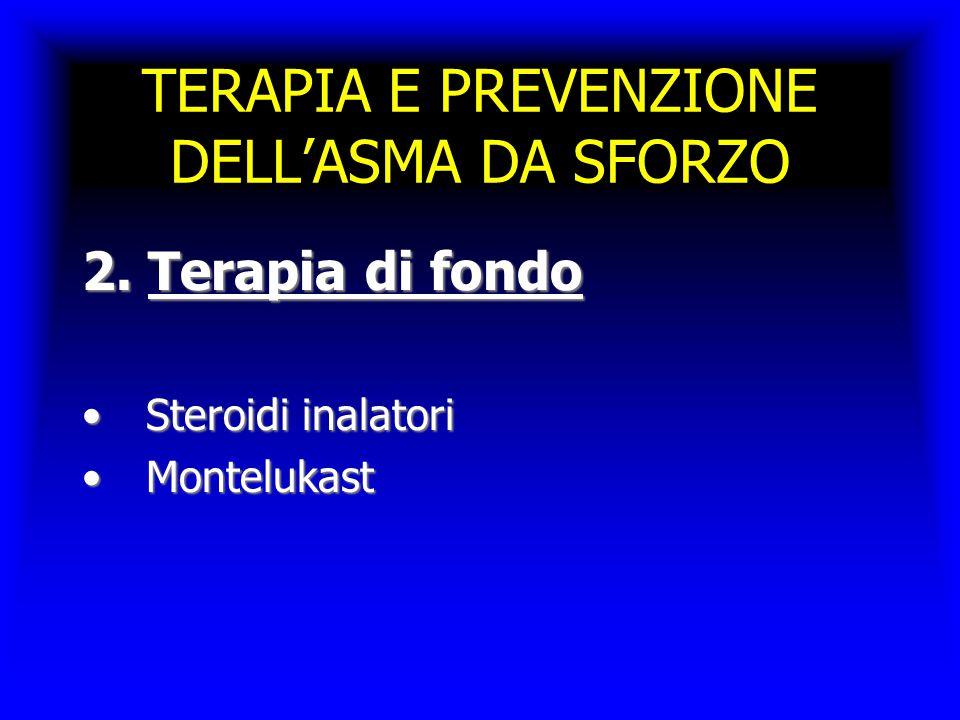 TERAPIA E PREVENZIONE DELL'ASMA DA SFORZO 2. Terapia di fondo Steroidi inalatoriSteroidi inalatori MontelukastMontelukast