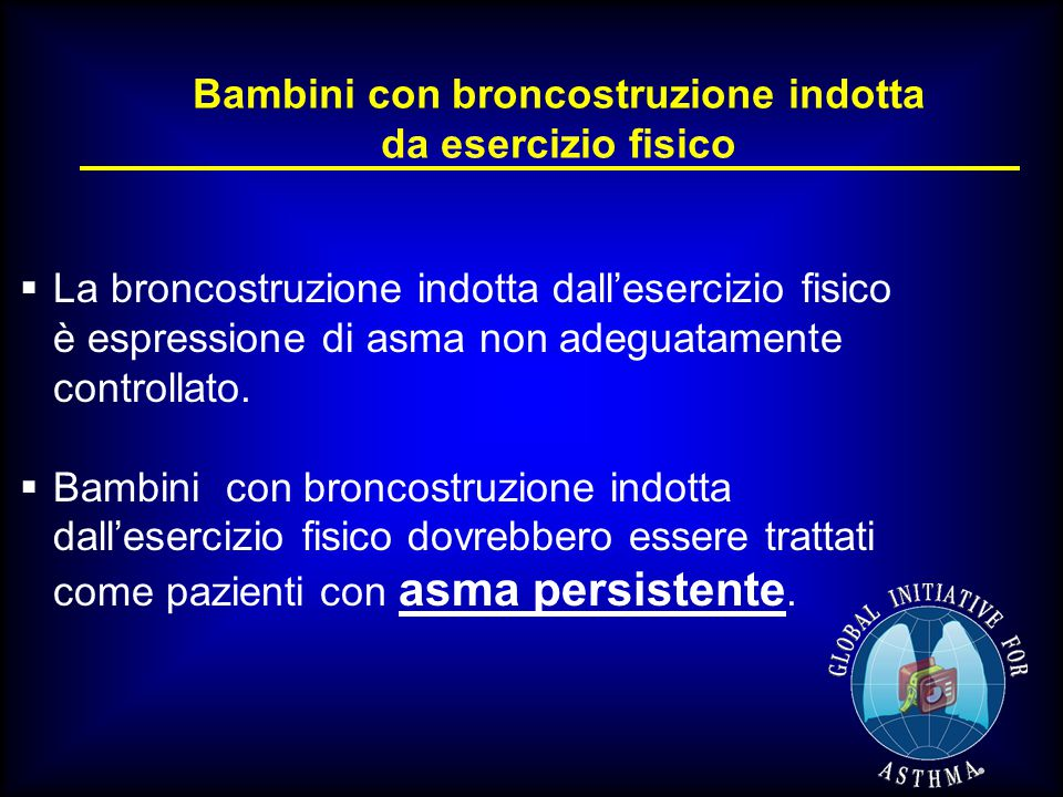 Bambini con broncostruzione indotta da esercizio fisico  La broncostruzione indotta dall'esercizio fisico è espressione di asma non adeguatamente controllato.