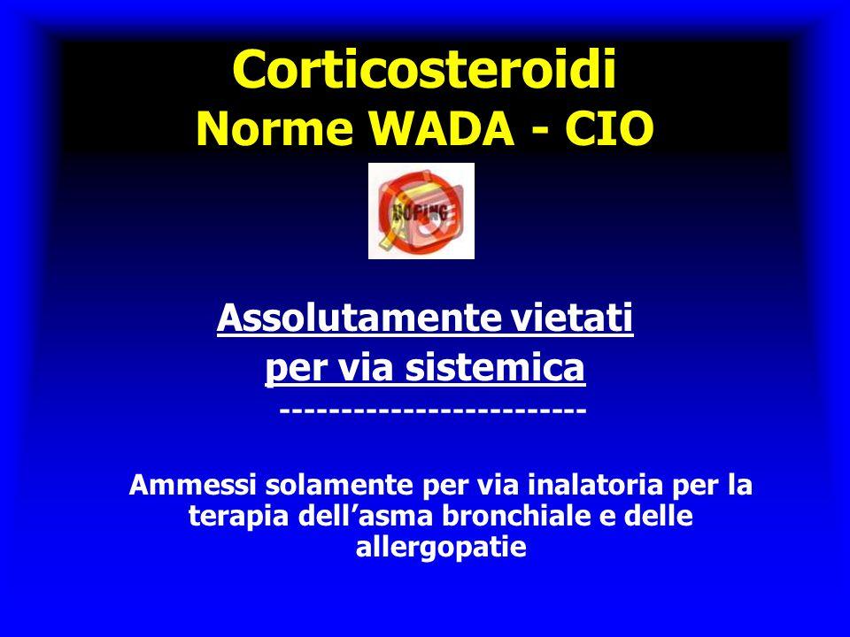 Corticosteroidi Norme WADA - CIO Assolutamente vietati per via sistemica ------------------------- Ammessi solamente per via inalatoria per la terapia dell'asma bronchiale e delle allergopatie