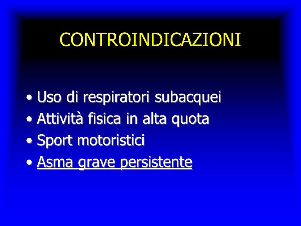 CONTROINDICAZIONI Uso di respiratori subacqueiUso di respiratori subacquei Attività fisica in alta quotaAttività fisica in alta quota Sport motoristiciSport motoristici Asma grave persistenteAsma grave persistente
