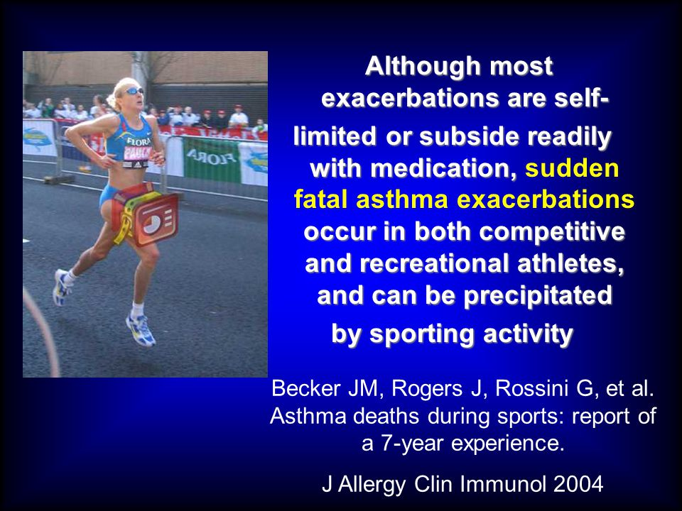 Although most exacerbations are self- Although most exacerbations are self- limited or subside readily with medication, occur in both competitive and