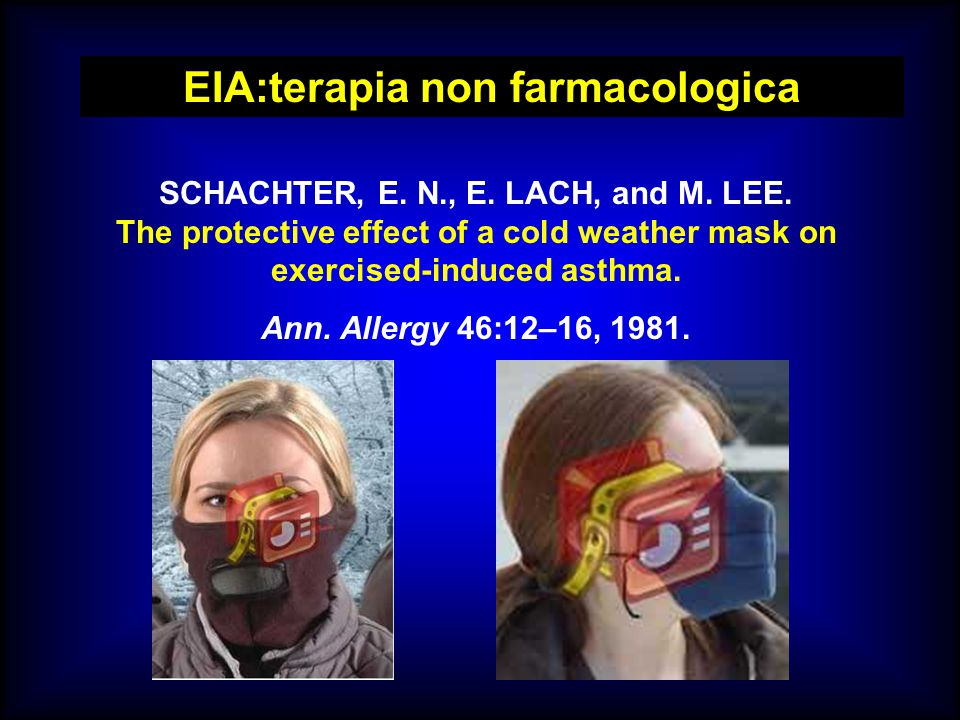 EIA:terapia non farmacologica SCHACHTER, E. N., E. LACH, and M. LEE. The protective effect of a cold weather mask on exercised-induced asthma. Ann. Al