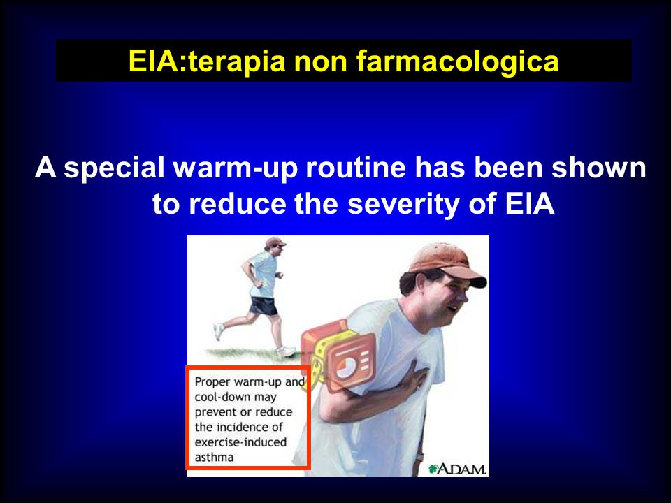 EIA:terapia non farmacologica A special warm-up routine has been shown to reduce the severity of EIA