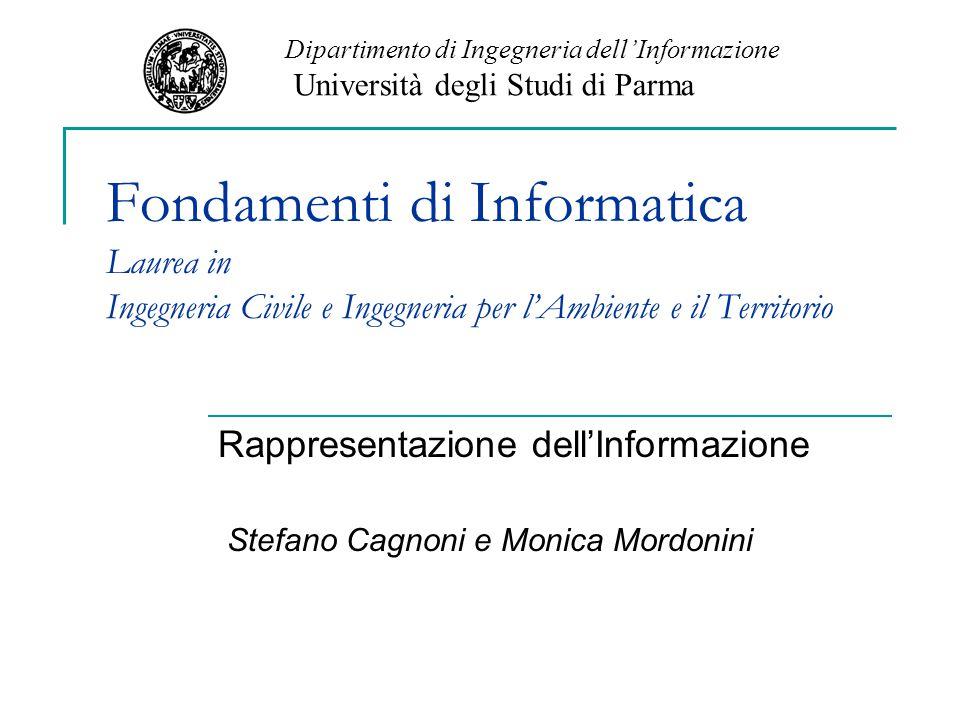Fondamenti di Informatica Laurea in Ingegneria Civile e Ingegneria per l'Ambiente e il Territorio Rappresentazione dell'Informazione Stefano Cagnoni e