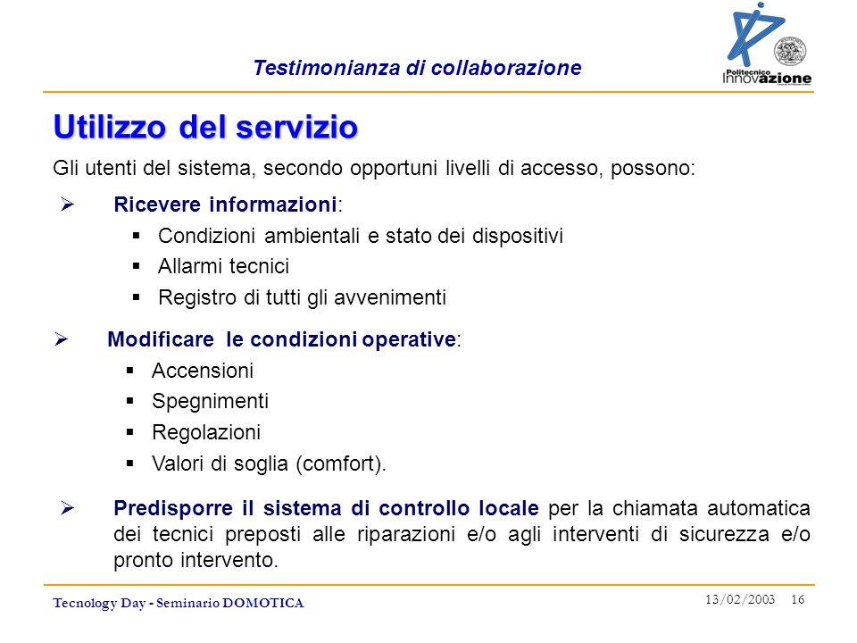 Testimonianza di collaborazione Tecnology Day - Seminario DOMOTICA 13/02/2003 16 Gli utenti del sistema, secondo opportuni livelli di accesso, possono
