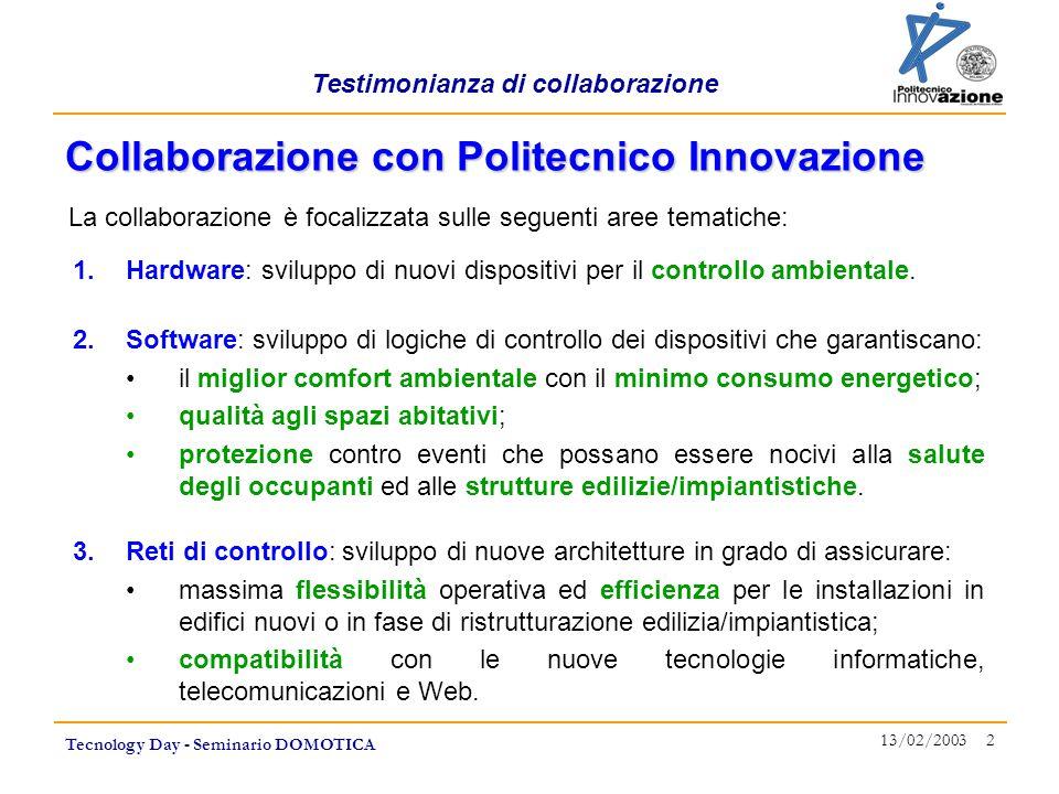 Testimonianza di collaborazione Tecnology Day - Seminario DOMOTICA 13/02/2003 2 La collaborazione è focalizzata sulle seguenti aree tematiche: 2.Softw
