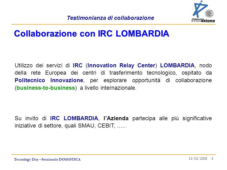 Testimonianza di collaborazione Tecnology Day - Seminario DOMOTICA 13/02/2003 3 Utilizzo dei servizi di IRC (Innovation Relay Center) LOMBARDIA, nodo