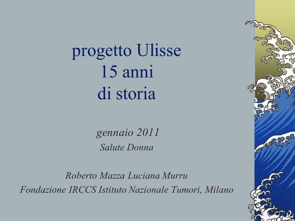 progetto Ulisse 15 anni di storia gennaio 2011 Salute Donna Roberto Mazza Luciana Murru Fondazione IRCCS Istituto Nazionale Tumori, Milano