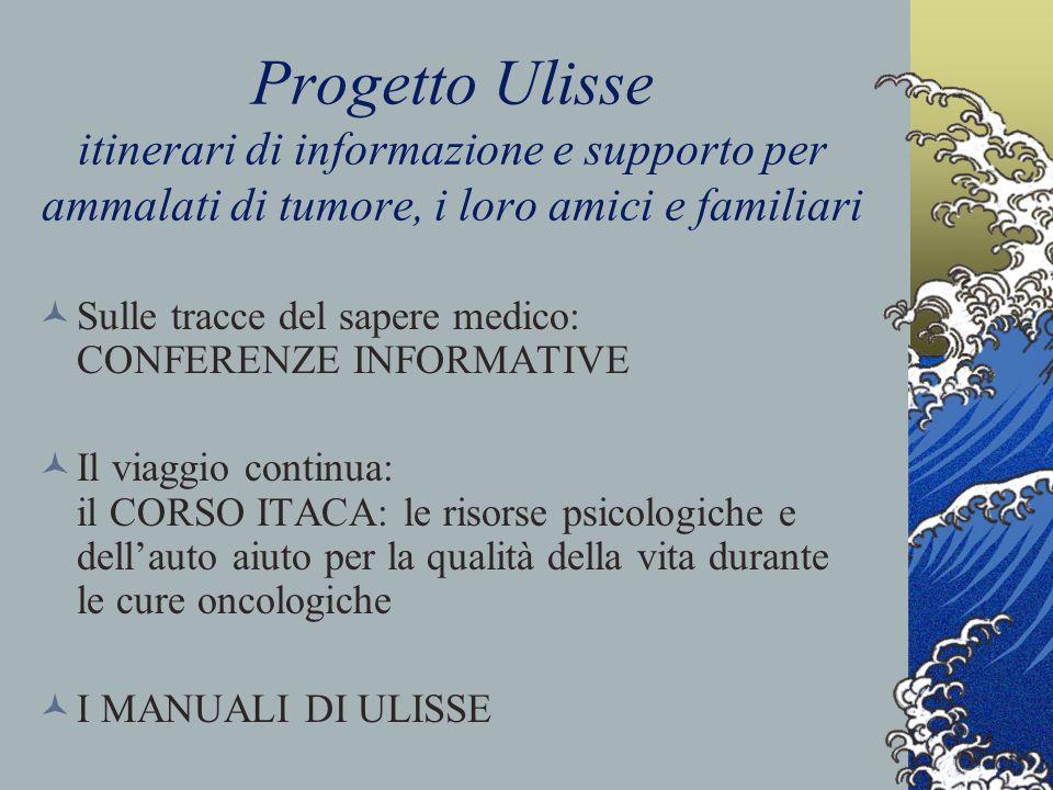 Progetto Ulisse itinerari di informazione e supporto per ammalati di tumore, i loro amici e familiari Sulle tracce del sapere medico: CONFERENZE INFOR