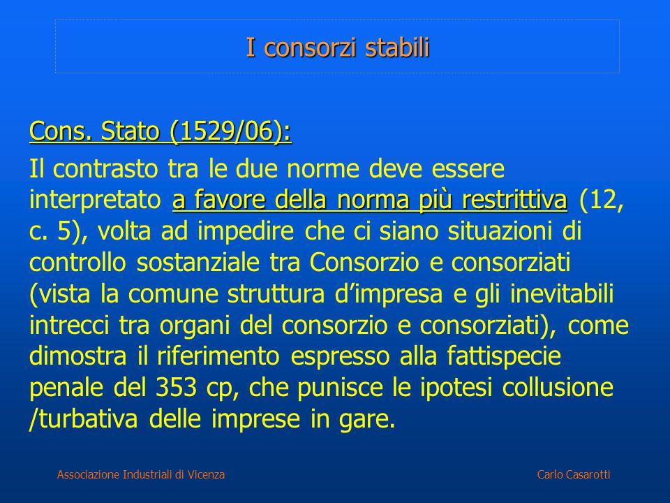 Carlo CasarottiAssociazione Industriali di Vicenza I consorzi stabili Cons. Stato (1529/06): a favore della norma più restrittiva Il contrasto tra le