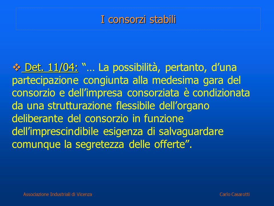 """Carlo CasarottiAssociazione Industriali di Vicenza I consorzi stabili  Det. 11/04:  Det. 11/04: """"… La possibilità, pertanto, d'una partecipazione co"""