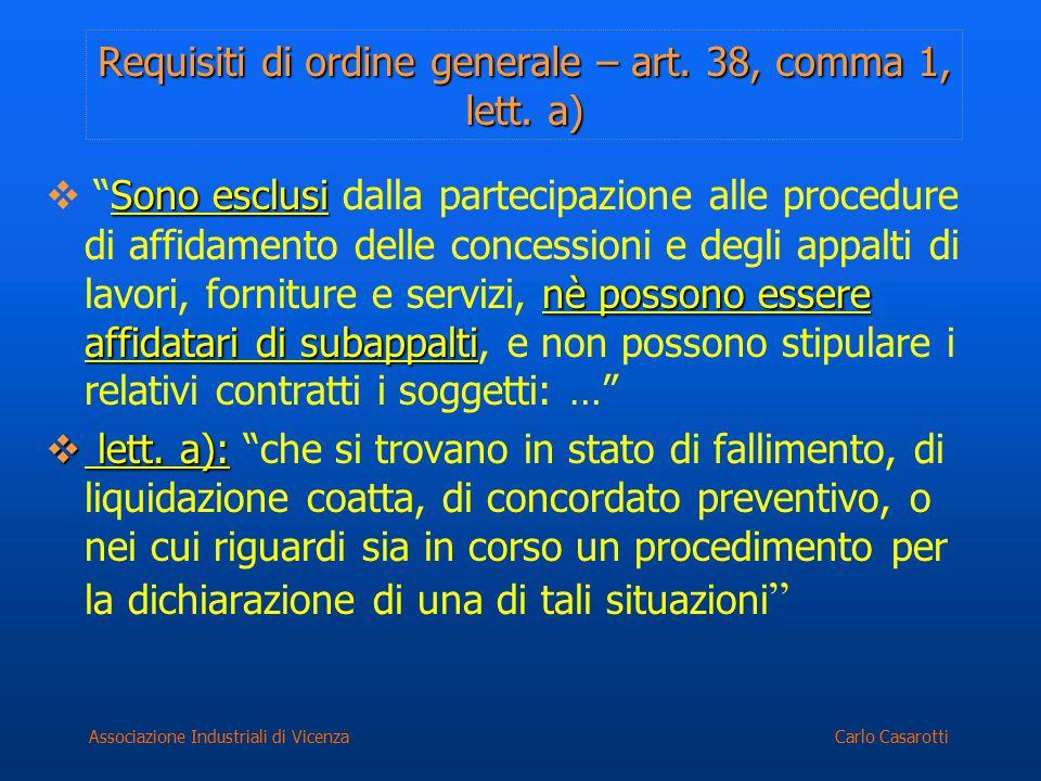 Carlo CasarottiAssociazione Industriali di Vicenza Requisiti di ordine generale – art. 38, comma 1, lett. a) Sono esclusi nè possono essere affidatari