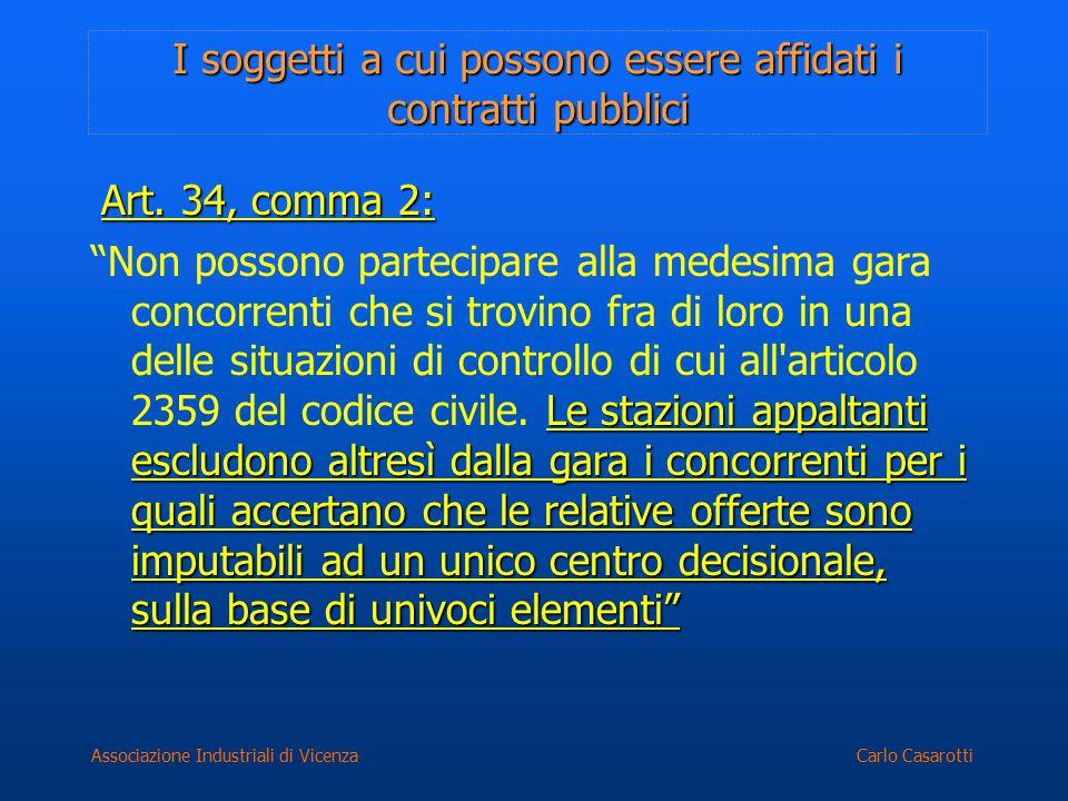 Carlo CasarottiAssociazione Industriali di Vicenza I soggetti a cui possono essere affidati i contratti pubblici Art. 34, comma 2: Le stazioni appalta