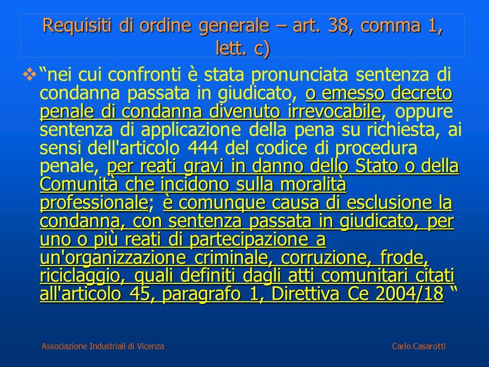 Carlo CasarottiAssociazione Industriali di Vicenza Requisiti di ordine generale – art. 38, comma 1, lett. c) o emesso decreto penale di condanna diven