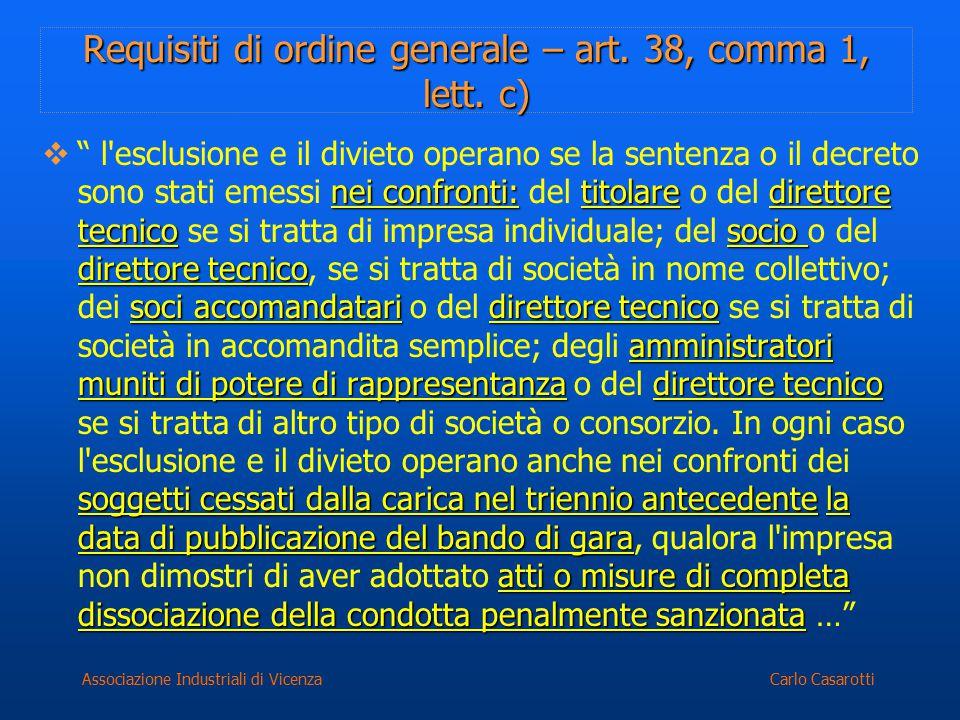 Carlo CasarottiAssociazione Industriali di Vicenza Requisiti di ordine generale – art. 38, comma 1, lett. c) nei confronti:titolaredirettore tecnicoso