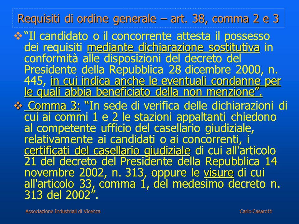 Carlo CasarottiAssociazione Industriali di Vicenza Requisiti di ordine generale – art. 38, comma 2 e 3 mediante dichiarazione sostitutiva in cui indic
