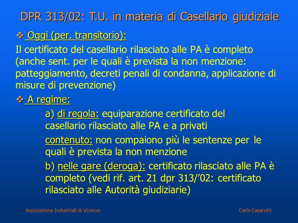 Carlo CasarottiAssociazione Industriali di Vicenza  Oggi (per. transitorio): Il certificato del casellario rilasciato alle PA è completo (anche sent.