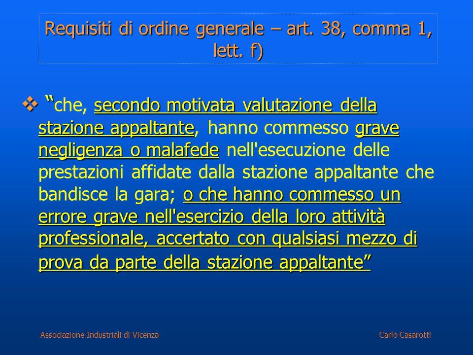 """Carlo CasarottiAssociazione Industriali di Vicenza Requisiti di ordine generale – art. 38, comma 1, lett. f)  """" secondo motivata valutazione della st"""