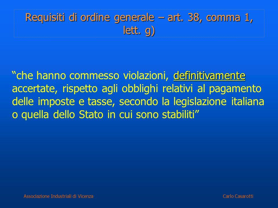 """Carlo CasarottiAssociazione Industriali di Vicenza Requisiti di ordine generale – art. 38, comma 1, lett. g) definitivamente """"che hanno commesso viola"""